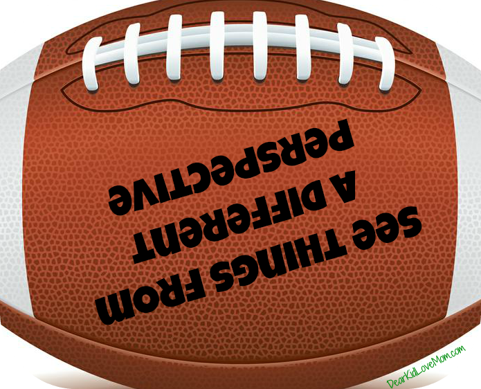 Football--see things from a different perspective DearKidLoveMom.com
