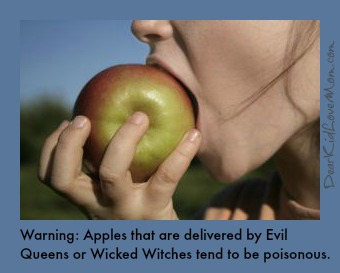 Warning: Apples that are delivered by Evil Queens or Wicked Witches tend to be poisonous. Consider the source of your fruit. DearKidLoveMom.com