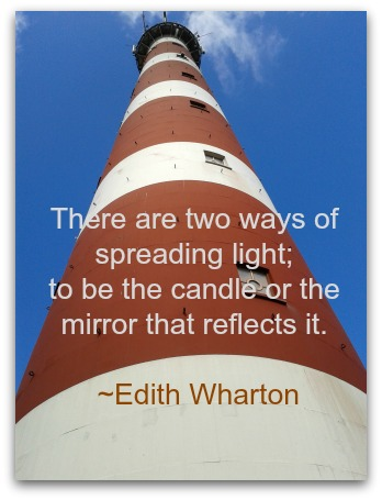 There are two ways of spreading light; to be the candle or the mirror that reflects it. ~Edith Wharton DearKidLoveMom.com