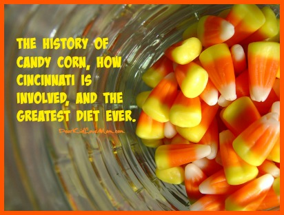 The history of candy corn, how Cincinnati is involved, and the greatest diet ever. DearKidLoveMom.com