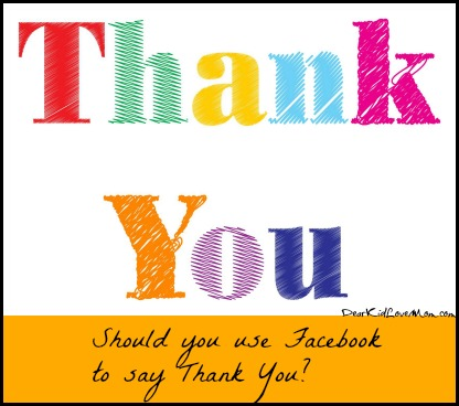 "Should you use Facebook to say ""thank you""? DearKidLoveMom.com"